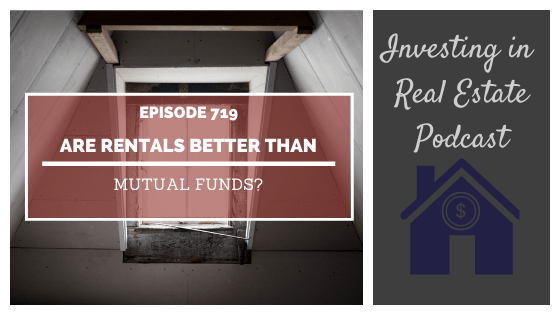 Q&A: Are Rentals Better Than Mutual Funds? – Episode 719