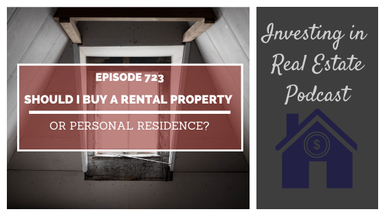 Q&A: Should I Buy a Rental Property or Personal Residence? – Episode 723