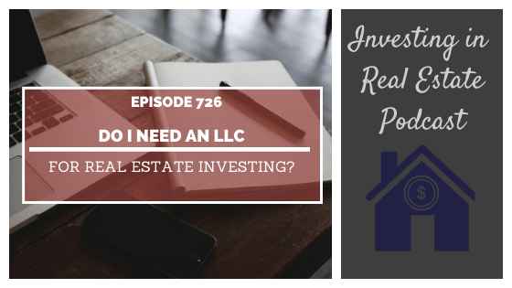 Do I Need an LLC for Real Estate Investing? – Episode 726