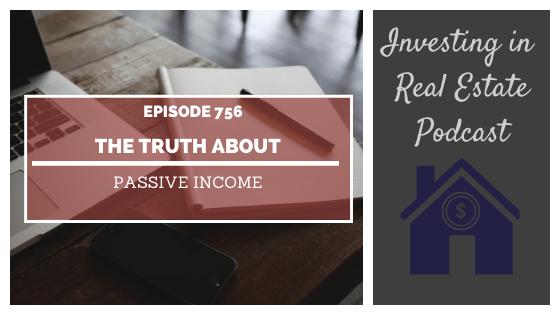 The Truth About Passive Income – Episode 756