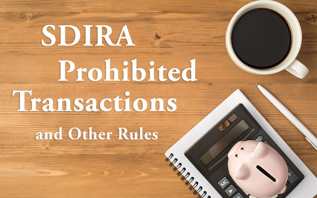 Self Directed IRA Prohibited Transactions & Other Rules Investors Should Know