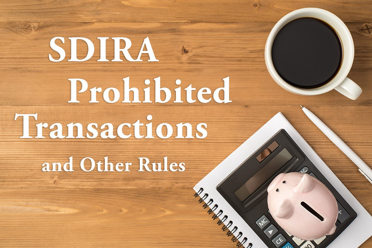 Self Directed IRA Prohibited Transactions and Rules Investors Should Be Aware Of