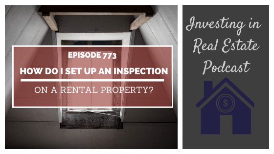 Q&A: How Do I Set Up an Inspection on a Rental Property? – Episode 773
