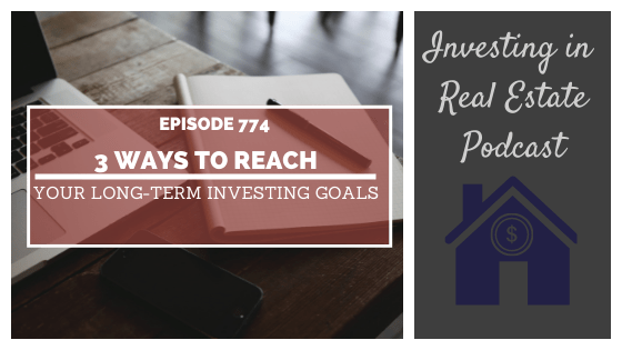 3 Ways to Reach Your Long-Term Investing Goals – Episode 774