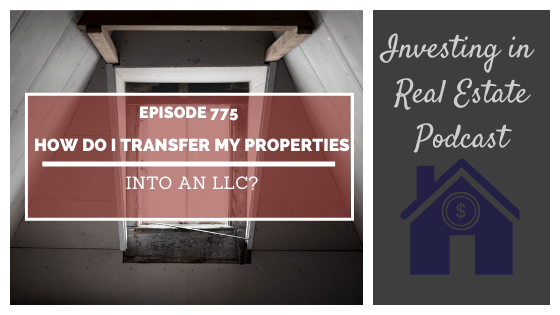 Q&A: How Do I Transfer My Properties Into an LLC? – Episode 775