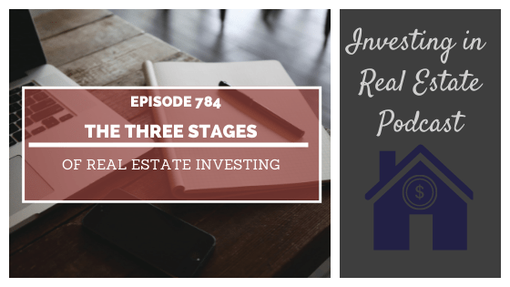 The Three Stages of Real Estate Investing – Episode 784